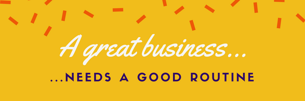 A good business system needs a good business routine