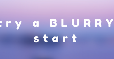 try a blurry start to your improvement projects