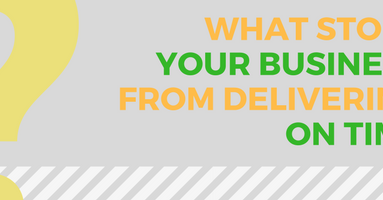 what stops your business from delivering on time